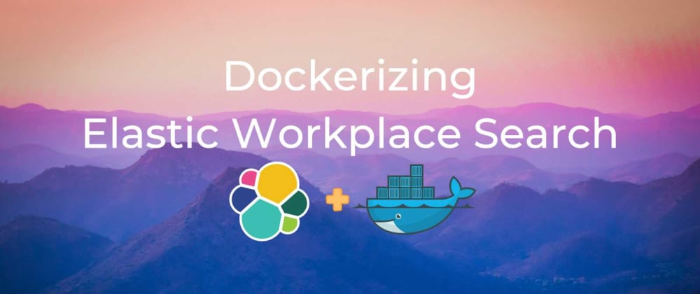Cover image for Setting up Elastic Workplace Search with Docker