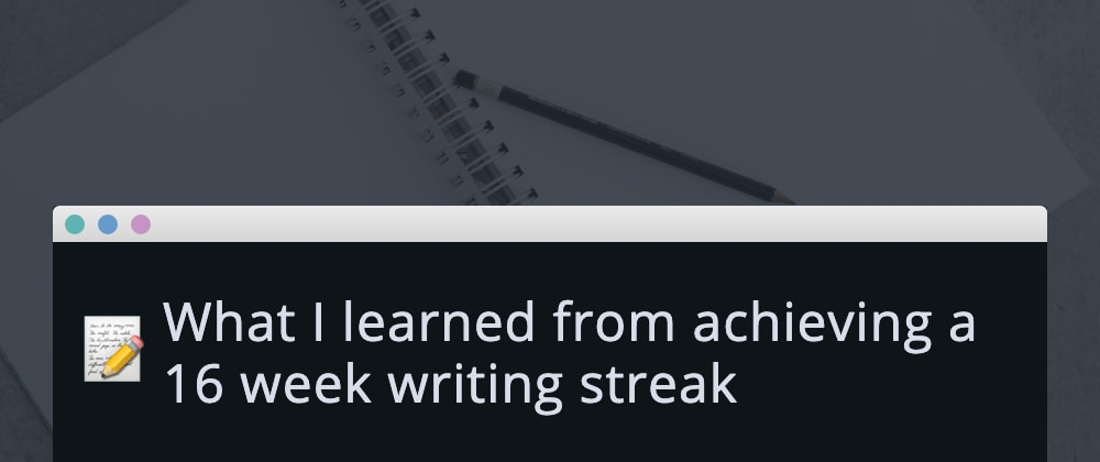 Cover image for What I learned from achieving a 16 week writing streak