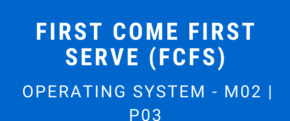 Cover image for First Come First Serve (FCFS)   Operating System - M02 P03