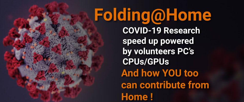 Cover image for Folding@Home, Help speed up scientific research on curing COVID-19🦠