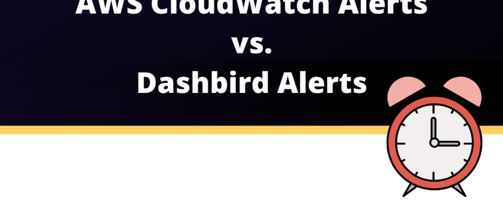 Cover image for AWS CloudWatch alerts vs. Dashbird alerts