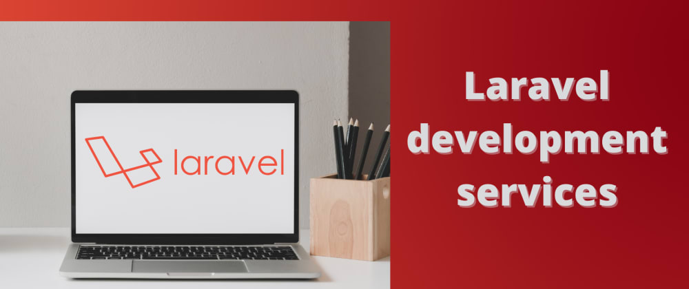 Cover image for Which Services A Laravel Development Company Must Offer To Your Dream Project?
