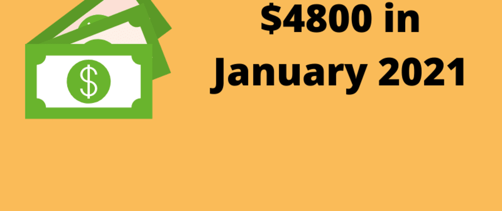 Cover image for I Made $4800 in January 2021