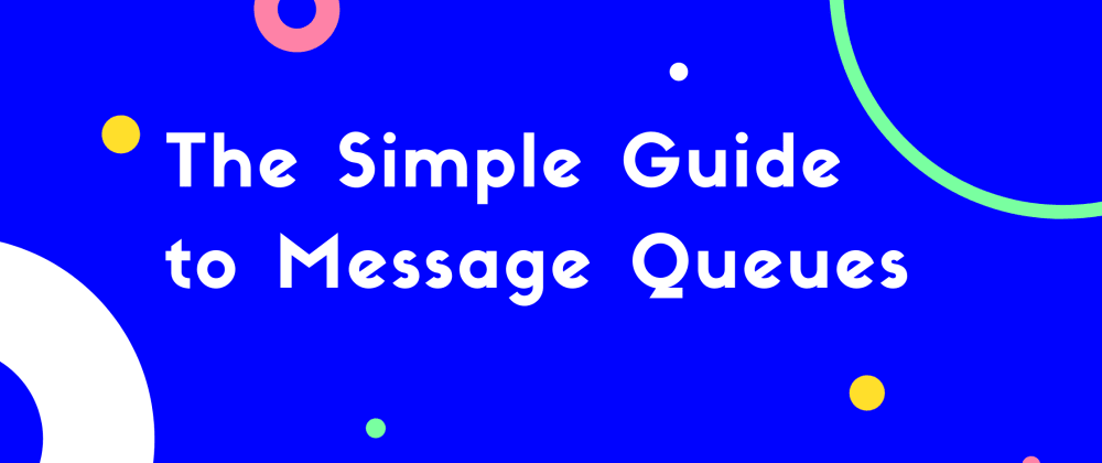 Cover image for The Simple Guide to Message Queues