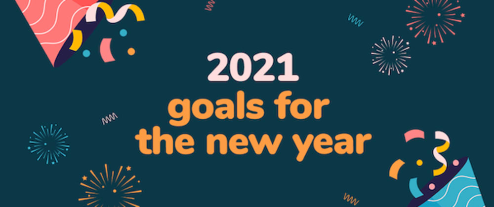 Cover image for 2021: Goals for the New Year