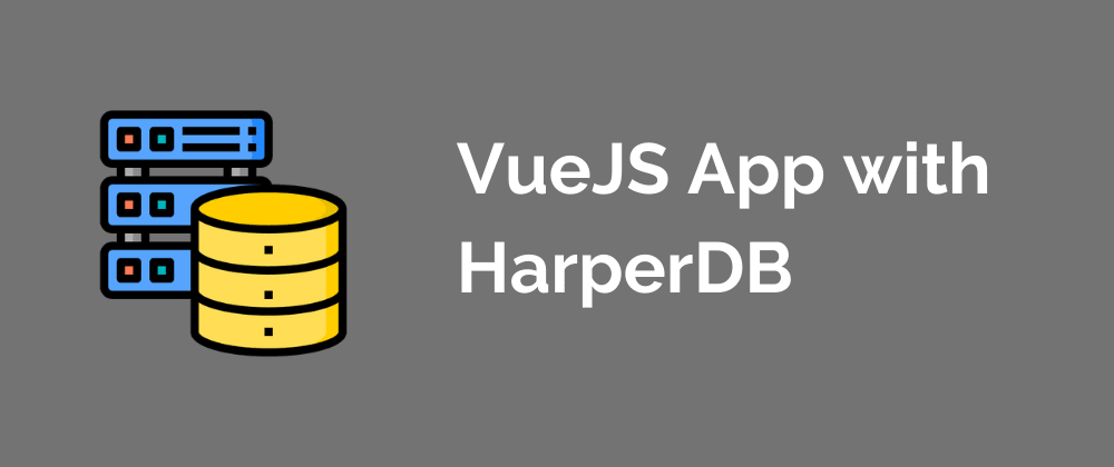 Cover image for VueJS App with HarperDB