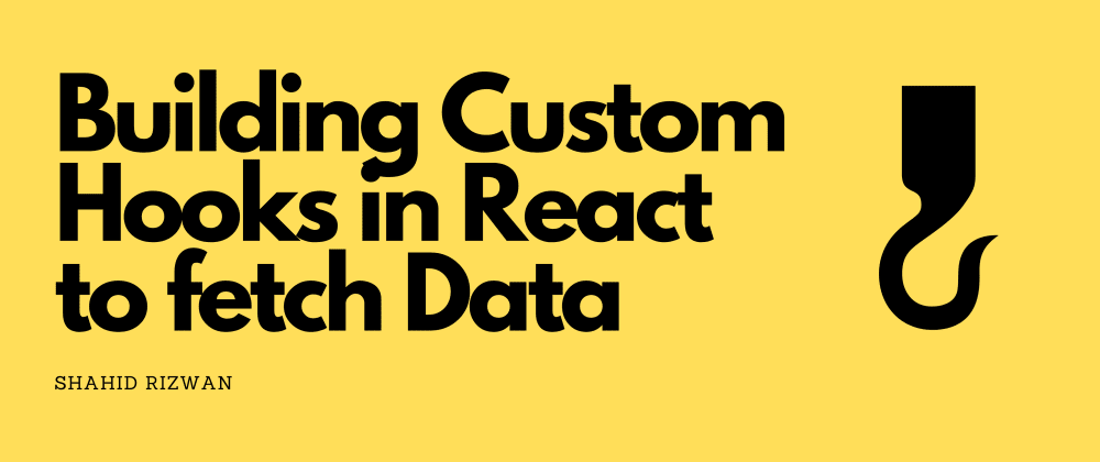 Cover Image for Building custom hooks in React to fetch Data