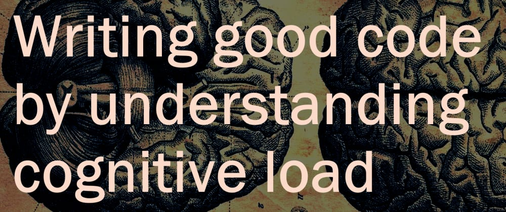 Cover image for Writing good code by understanding cognitive load