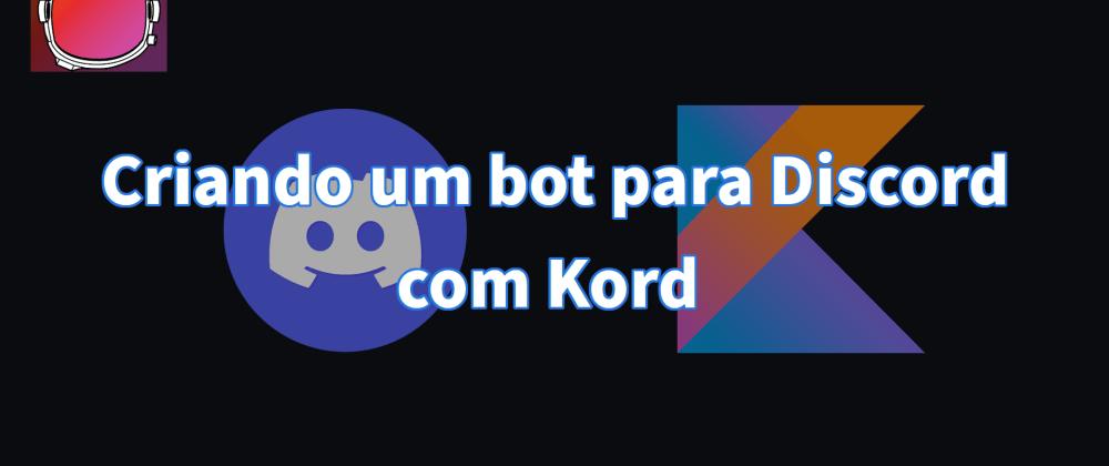Cover image for Criando um bot para Discord com Kord (Kotlin)