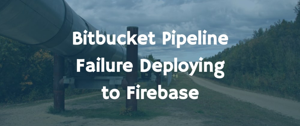 Cover image for Bitbucket Pipeline Failure Deploying to Firebase