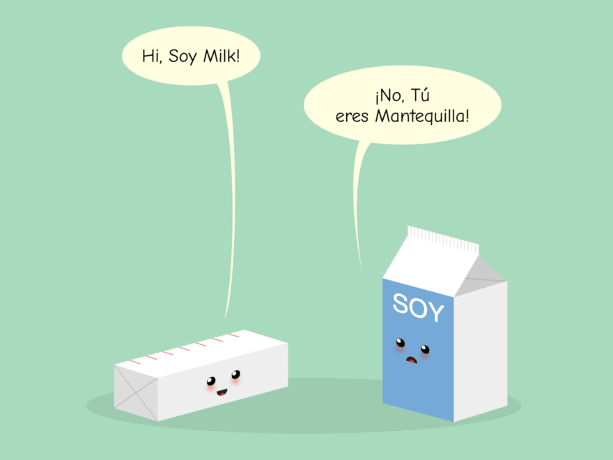 "Cartoon with a stick of butter and a carton of soy milk. The stick of butter says ""Hi, Soy Milk!"" and the carton of soy milk replies ""No, tú eres Mantequilla"""