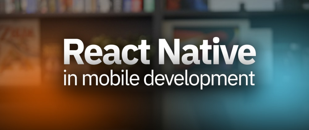 Cover image for Is React Native worth using for Mobile Development?