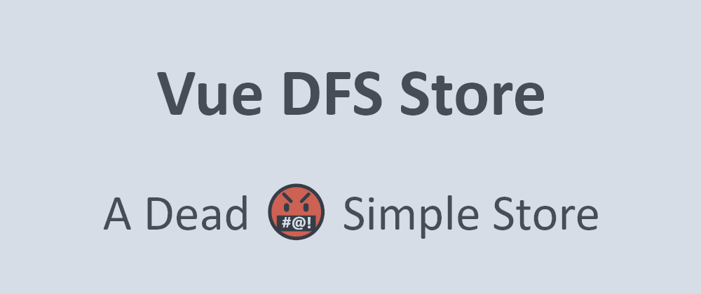 Cover image for Vue-DFS-Store: A Simple Store Wrapping Vue's Built-in Reactivity