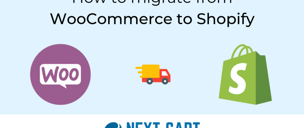 Cover image for Migrate from WooCommerce to Shopify with Next-Cart