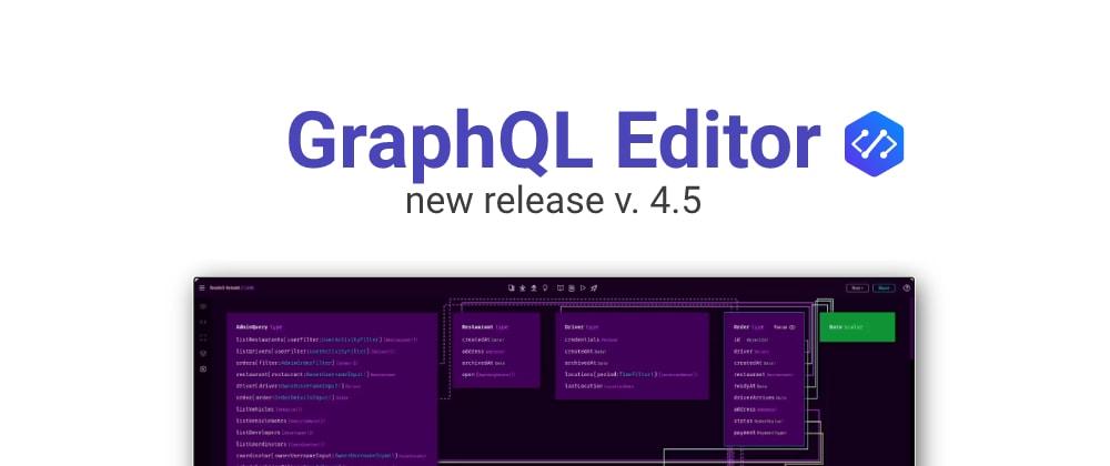 Cover image for GraphQL Editor - new release v. 4.5
