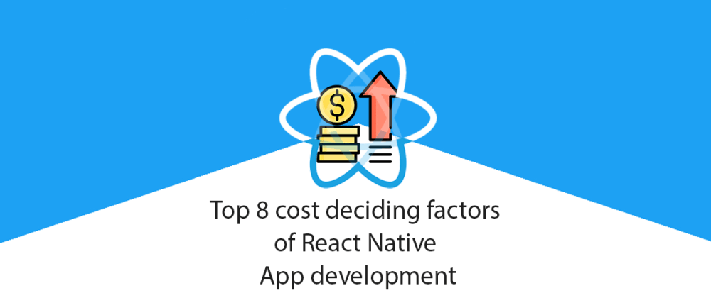Cover image for Top 8 cost deciding factors of React Native App development