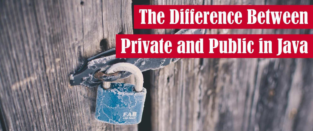 Cover image for The Difference Between Public and Private in Java