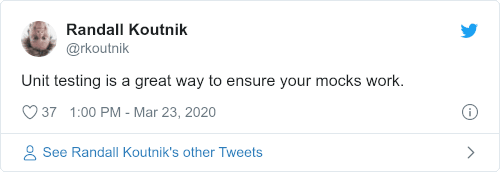 """Unit testing is a great way to ensure your mocks work"" (Tweet by @rkoutnik)"