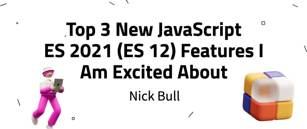 Cover image for Top 3 New JavaScript ES 2021 (ES 12) Features I Am Excited About
