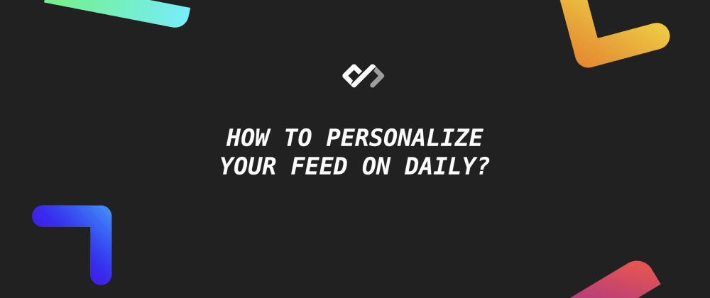 Cover image for How to Personalize Your Feed on Daily