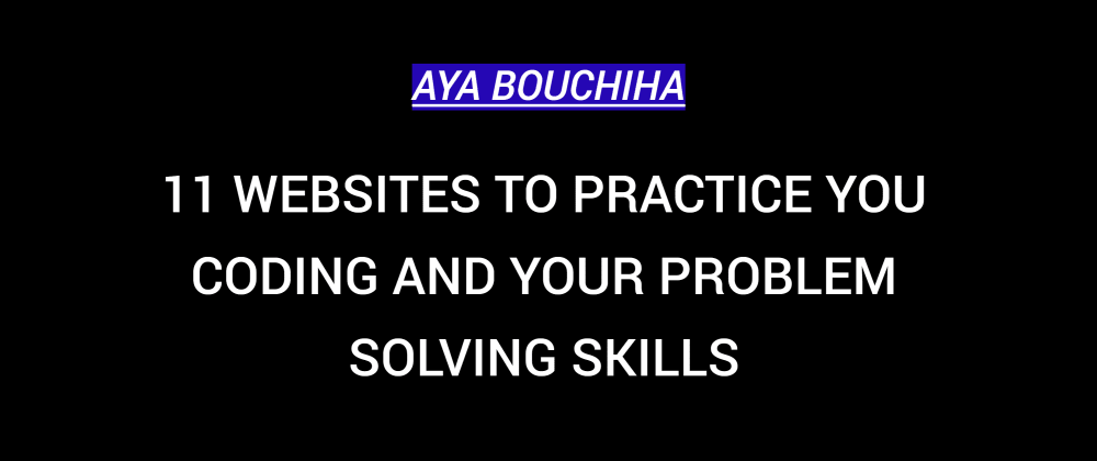 Cover image for 11 Websites To Practice You Coding And Your Problem Solving Skills