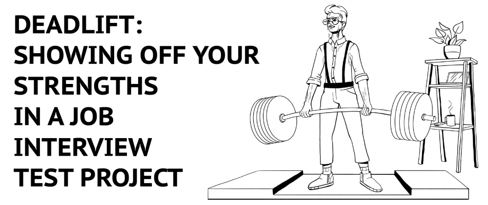 Cover image for Deadlift: Showing off Your Strengths in a Job Interview Test Project