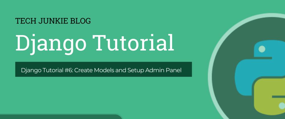 Cover image for Django Tutorial #6: Create Models and Setup Admin Panel