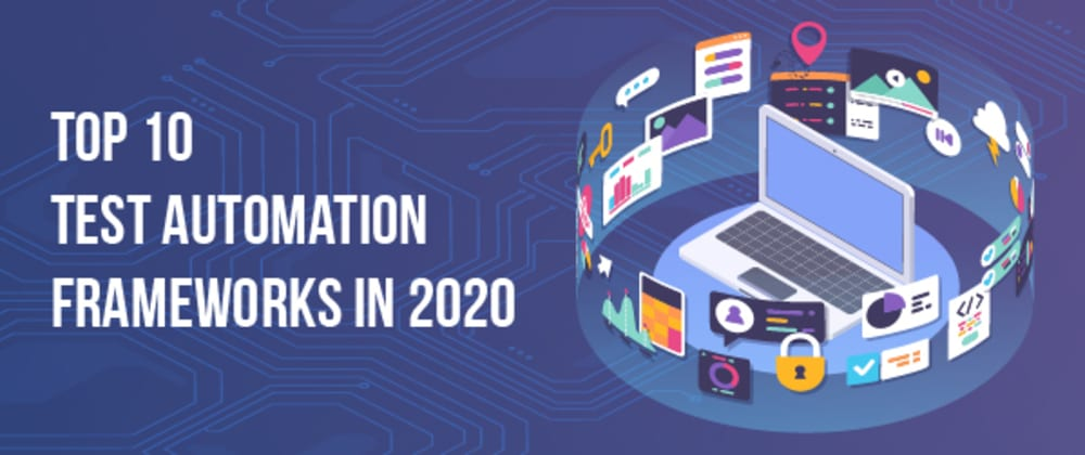 Cover image for Top 10 Test Automation Frameworks in 2020