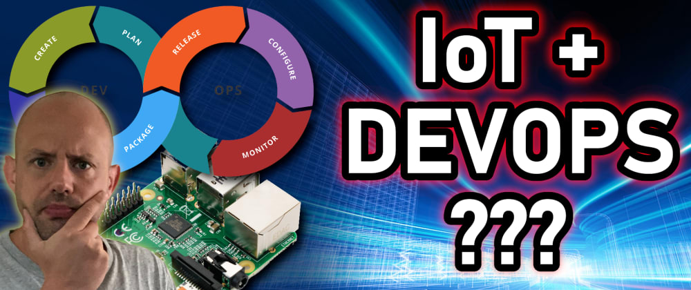 Cover image for DevOps and IoT: Better TOGETHER!