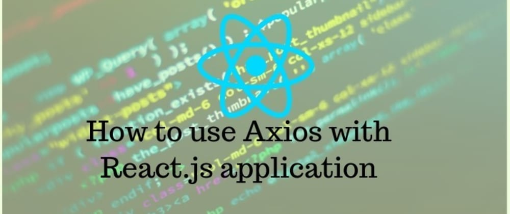 Cover image for How to use Axios with ReactJS Application