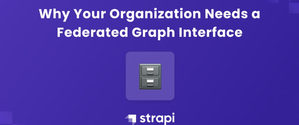 Cover image for Why Your Organization Needs a Federated Graph Interface