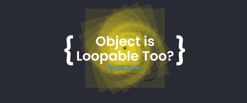 Cover Image for Javascript - Object is loopable too??