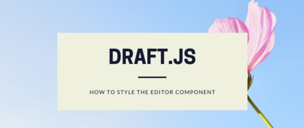 Cover image for How to style Draft.js editor