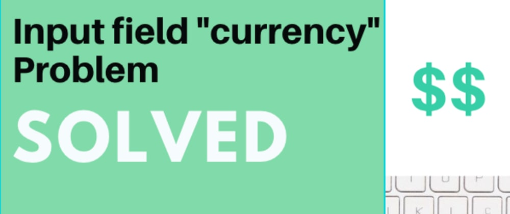"""Cover image for Input field type """"Currency"""" problem solved 💲💡"""