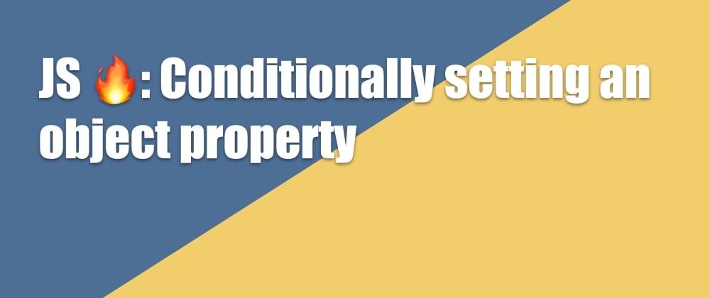Cover image for JS 🔥: Conditionally setting an object property