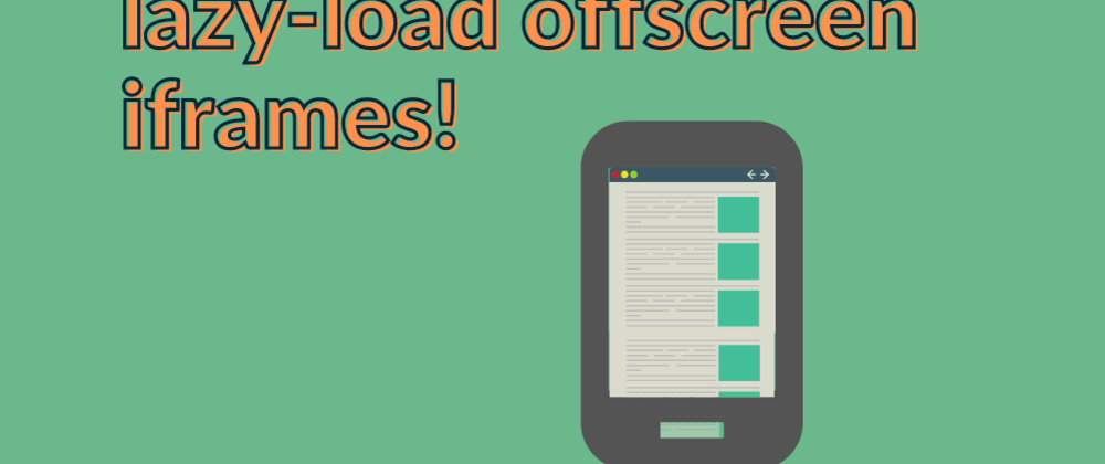 Cover image for Native lazy-loading offscreen iframes