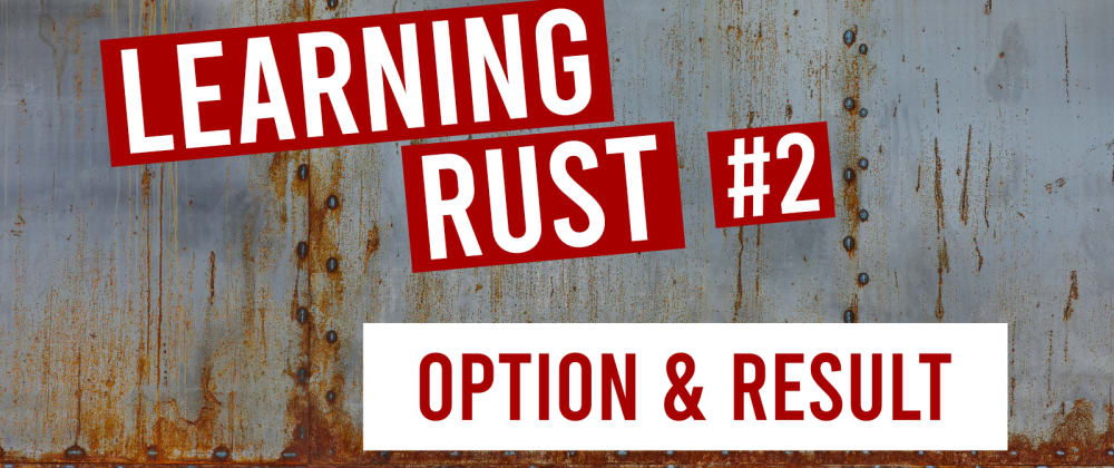 Cover image for Learning Rust #2: Option & Result