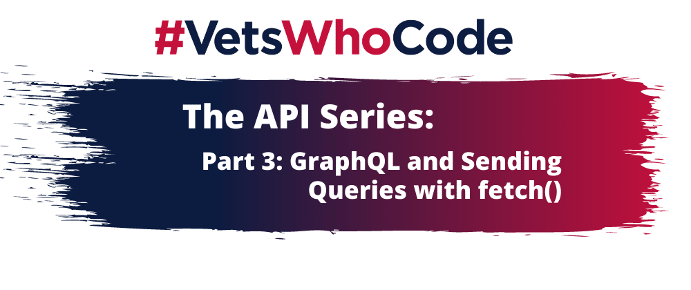 Cover image for The API Series - Part 3: GraphQL and Sending Queries with fetch()