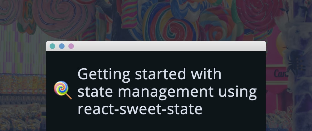 Cover image for React state management with sweet-state