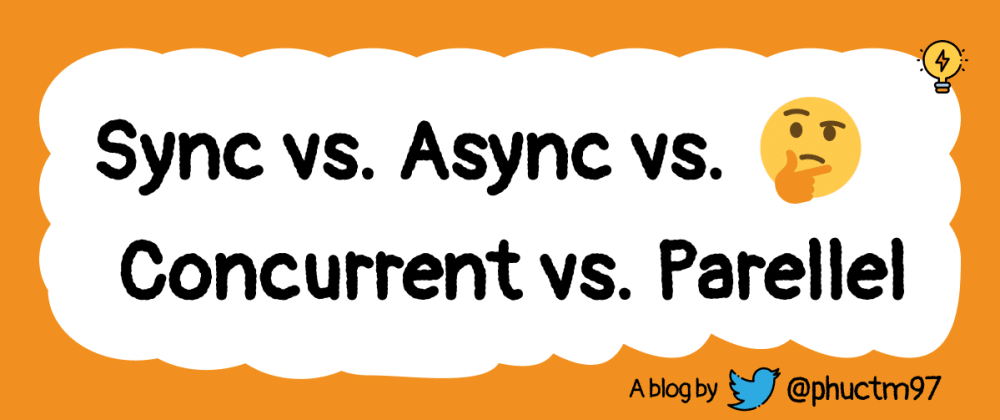 Cover image for Sync vs. Async vs. Concurrent vs. Parallel