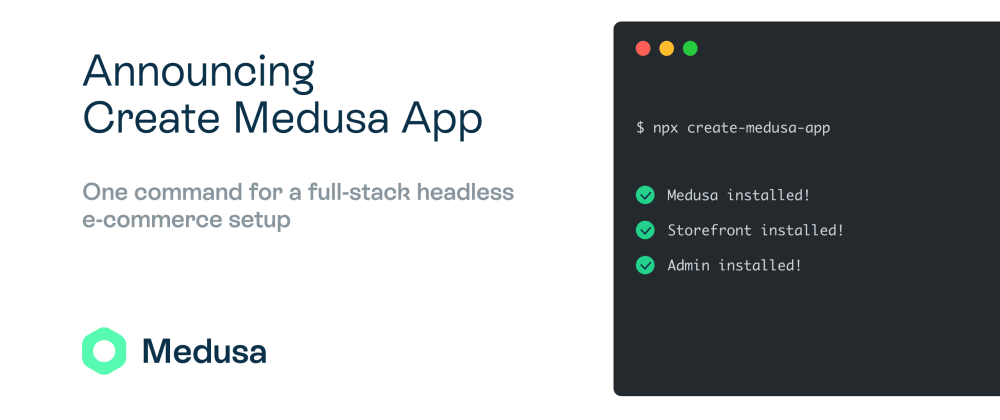 Cover image for Announcing Create Medusa App: One command for a full-stack headless e-commerce setup