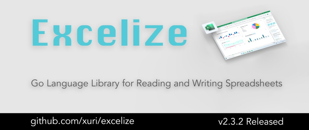 Cover image for Excelize 2.3.2 is Released – Go library for spreadsheet (Excel) files