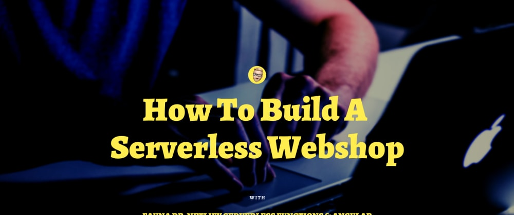 Cover image for How To Build A Serverless Webshop