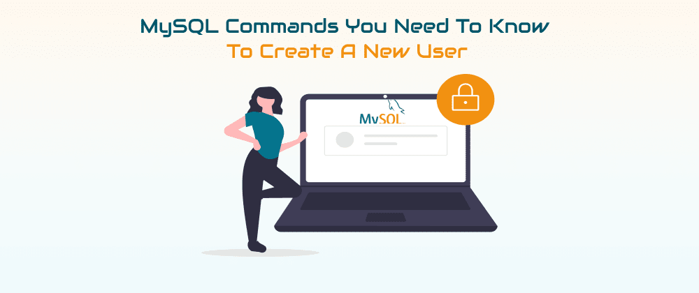Cover image for MySQL Commands You Need To Know To Create A New User