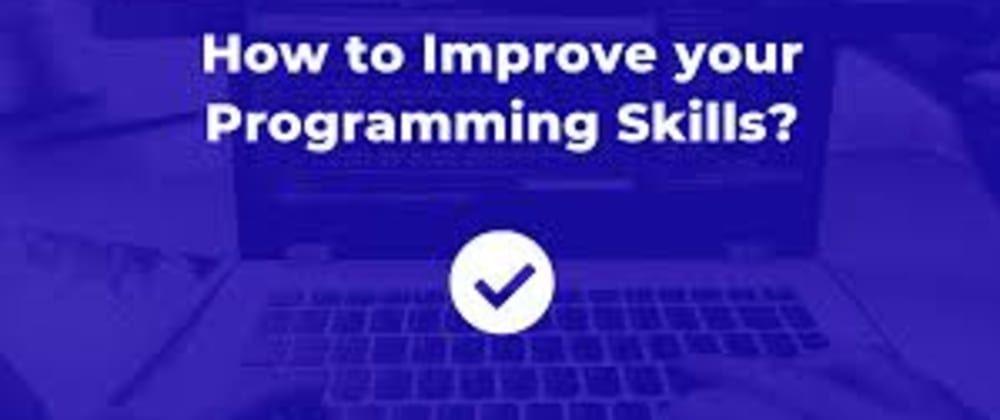 Cover image for HOW TO IMPROVE YOUR SKILLS AS A DEVELOPER 1.