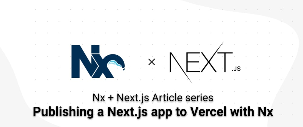 Cover image for Publishing a Next.js app to Vercel with Nx