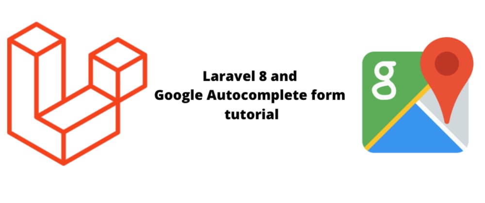 Cover image for Laravel 8 and Google Autocomplete form tutorial