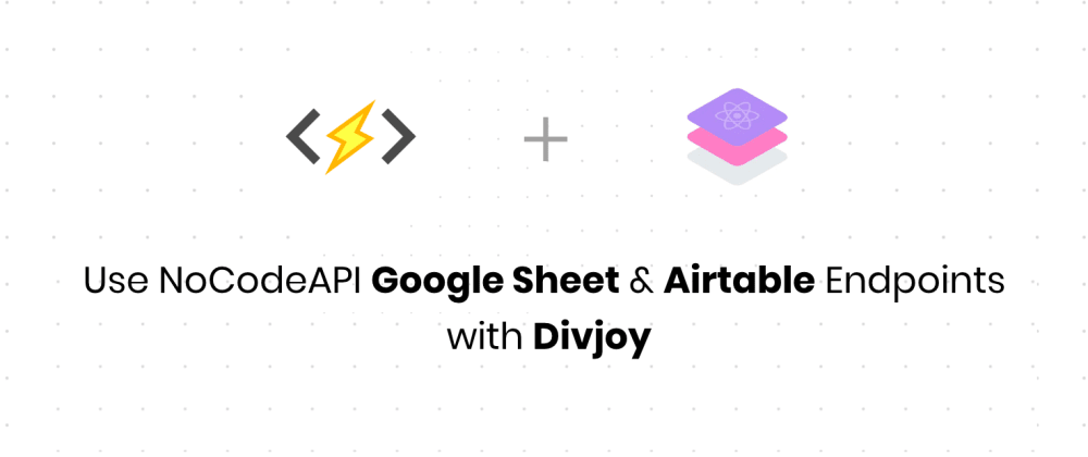 Cover image for How to get User leads in Google Sheet using NoCodeAPI and Divjoy