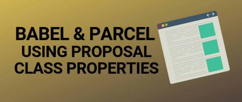 Cover image for Configure Parcel JS and Babel to use JavaScript proposal class properties