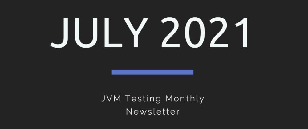 Cover image for JVM Testing Newsletter | July 2021
